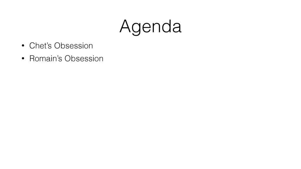 Agenda • Chet's Obsession • Romain's Obsession