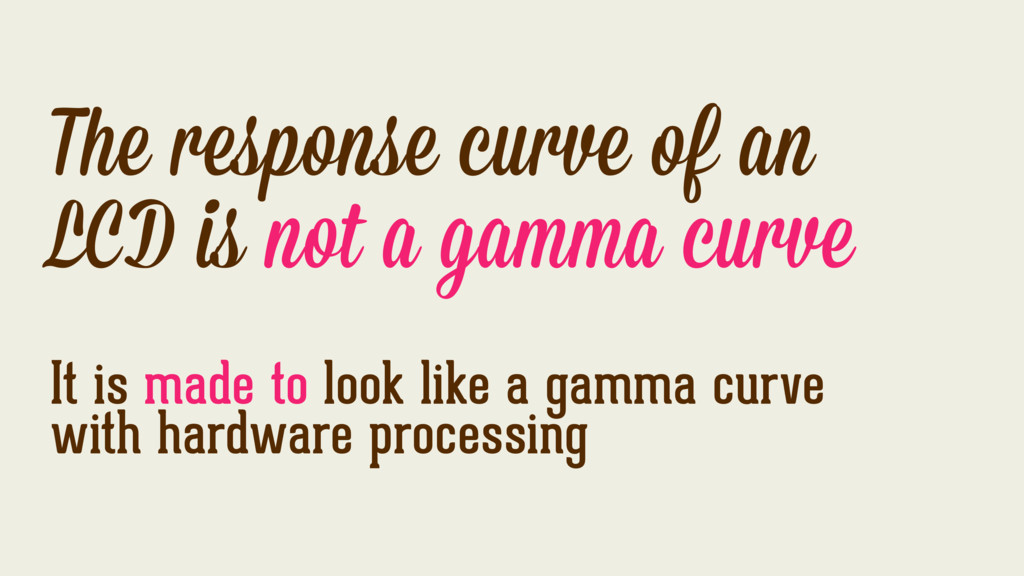 The response curve of an LCD is not a gamma cur...