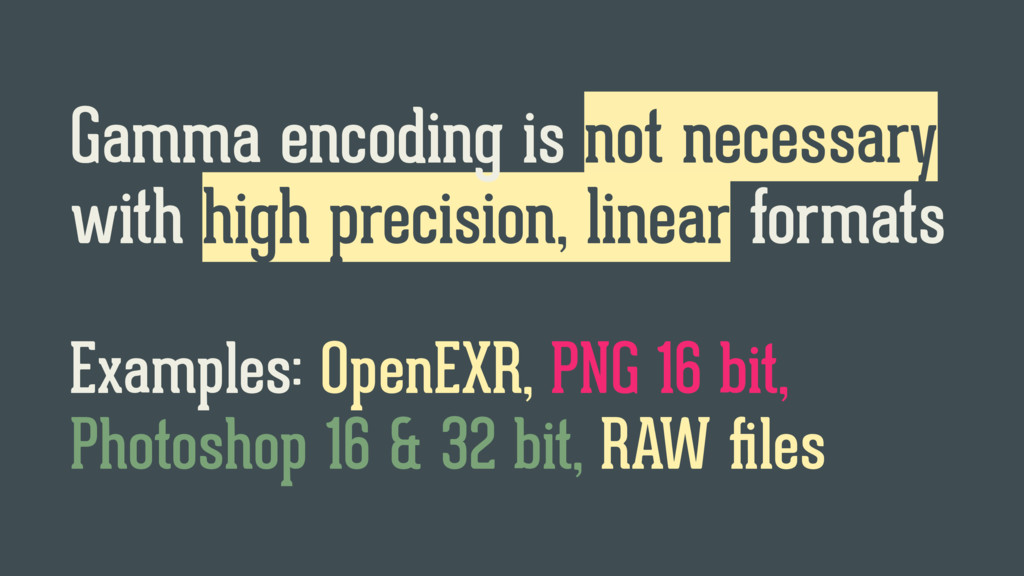 Gamma encoding is not necessary with high preci...