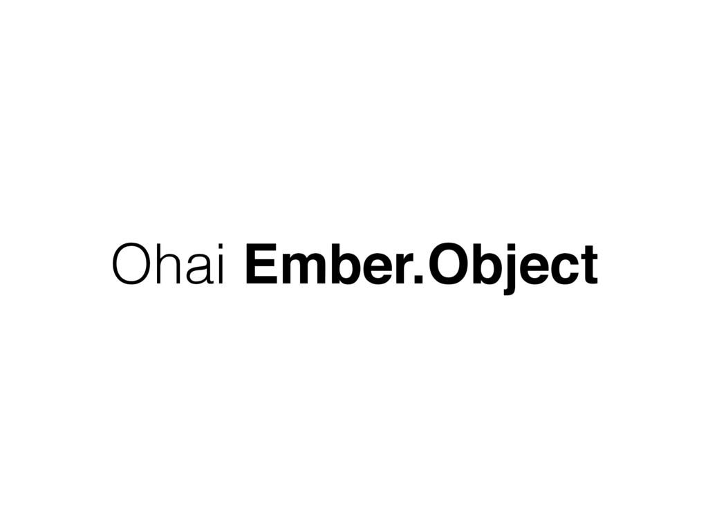 Ohai Ember.Object