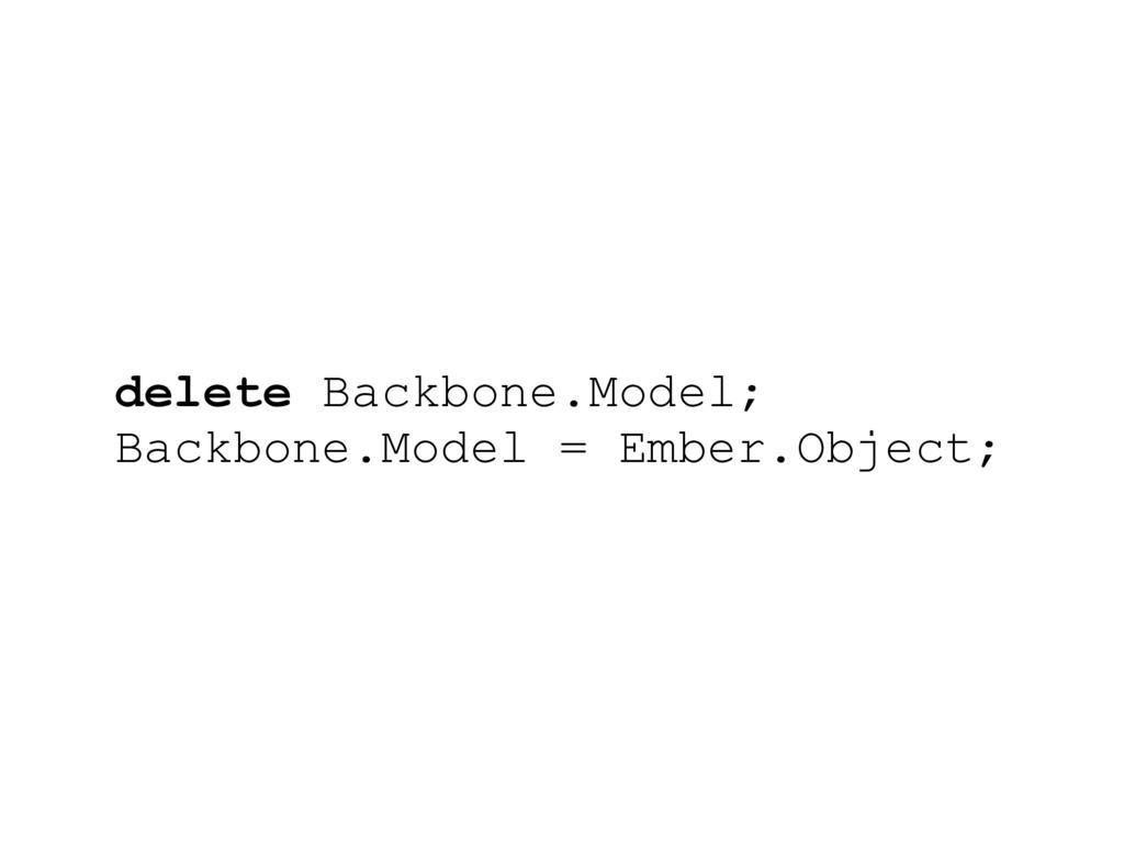 delete Backbone.Model; Backbone.Model = Ember.O...