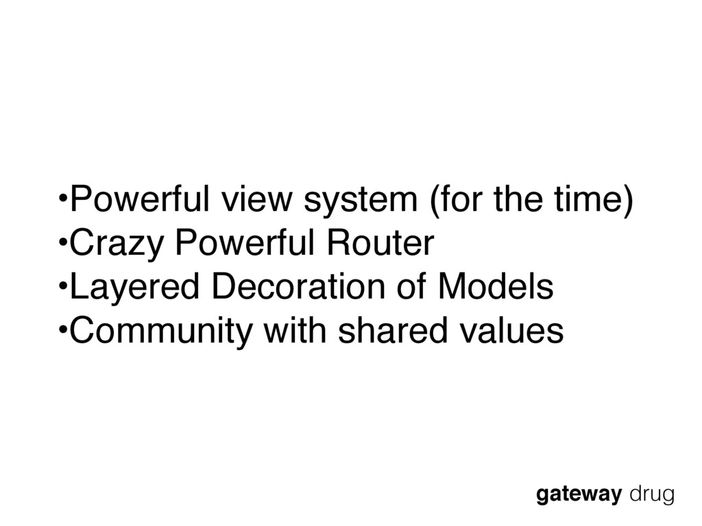 gateway drug •Powerful view system (for the tim...