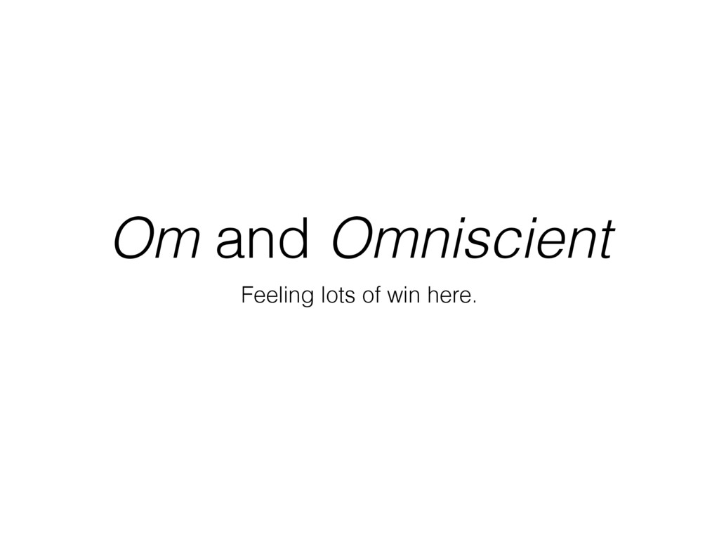 Om and Omniscient Feeling lots of win here.