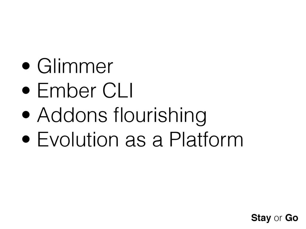 • Glimmer • Ember CLI • Addons flourishing • Evo...