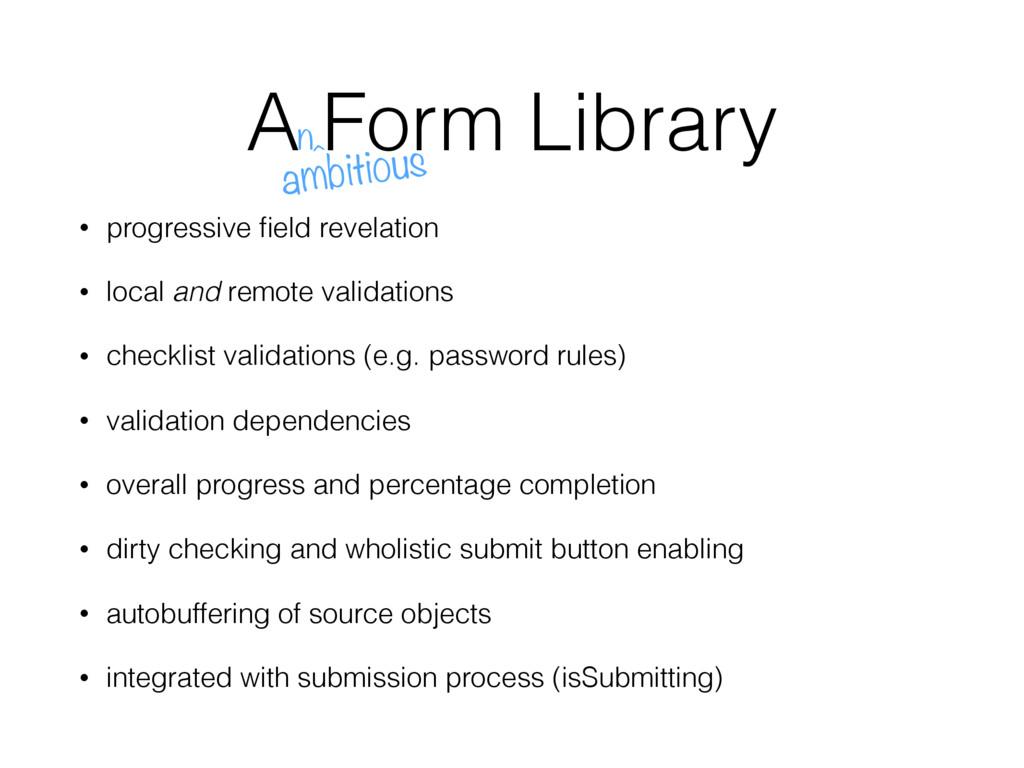 A Form Library • progressive field revelation • ...