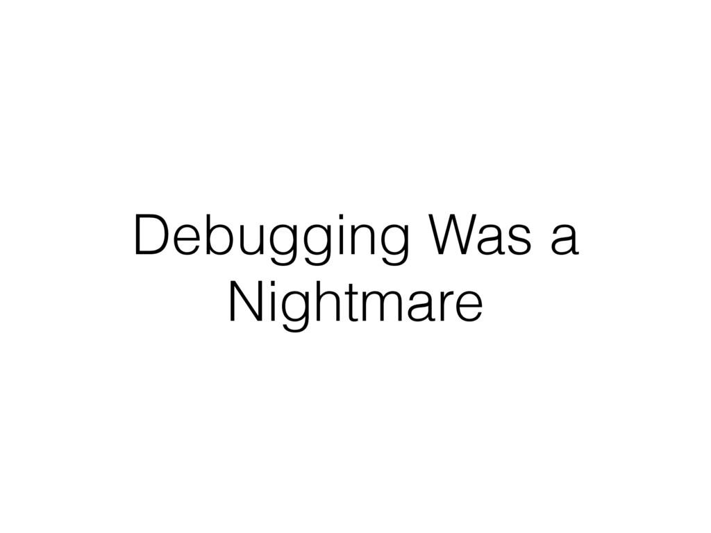 Debugging Was a Nightmare
