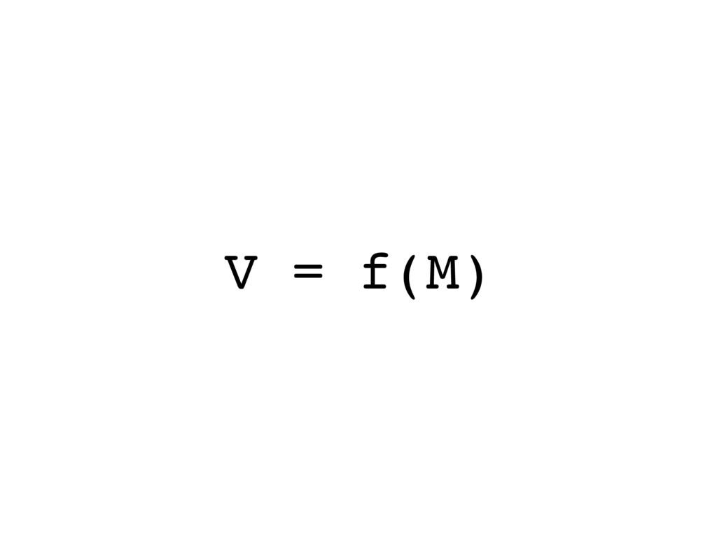 V = f(M)