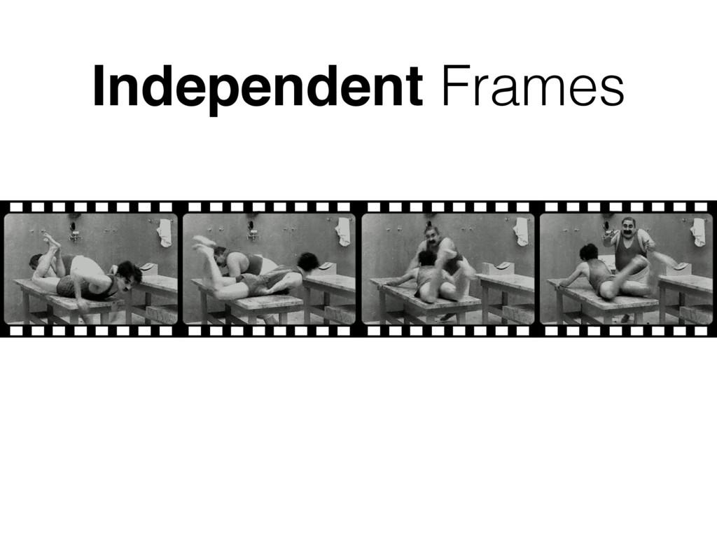 Independent Frames