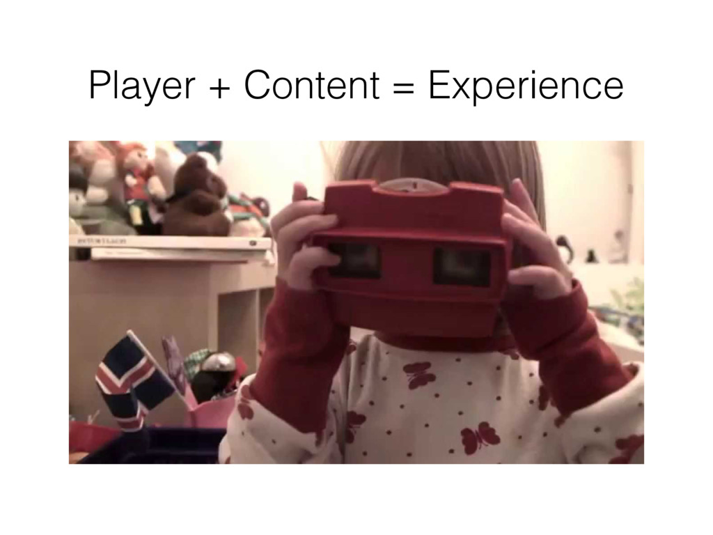 Player + Content = Experience