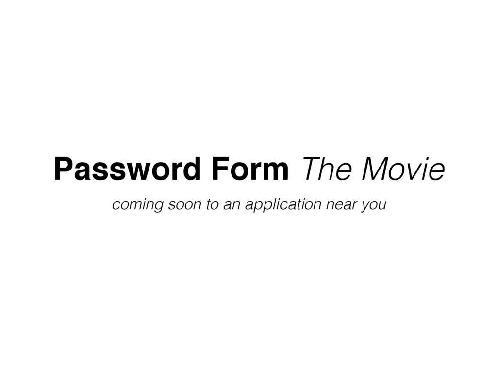 Password Form The Movie coming soon to an appli...