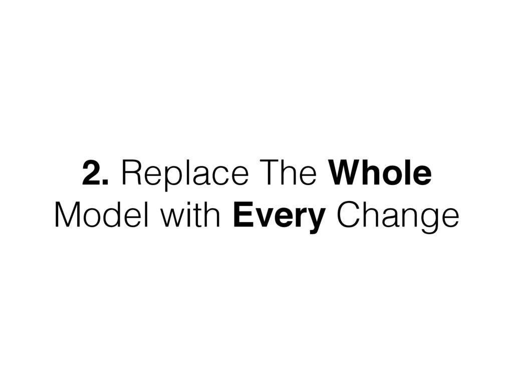 2. Replace The Whole Model with Every Change