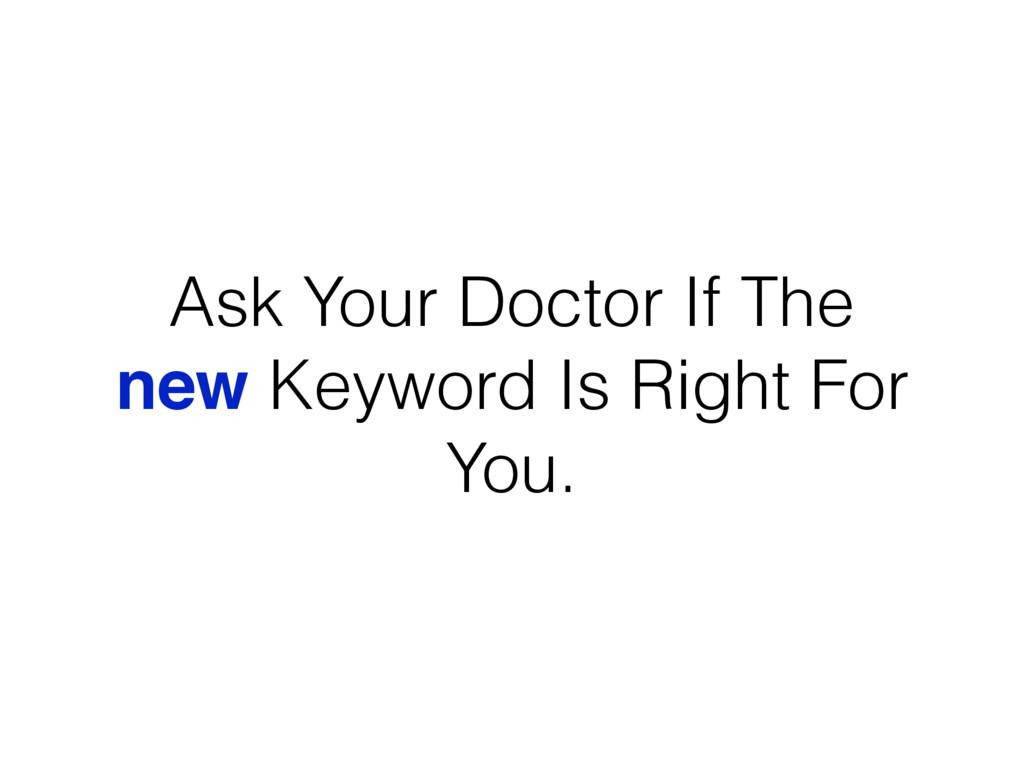 Ask Your Doctor If The new Keyword Is Right For...