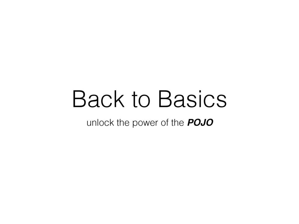 Back to Basics unlock the power of the POJO
