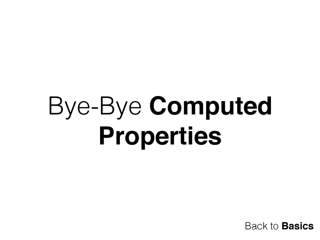 Bye-Bye Computed Properties Back to Basics