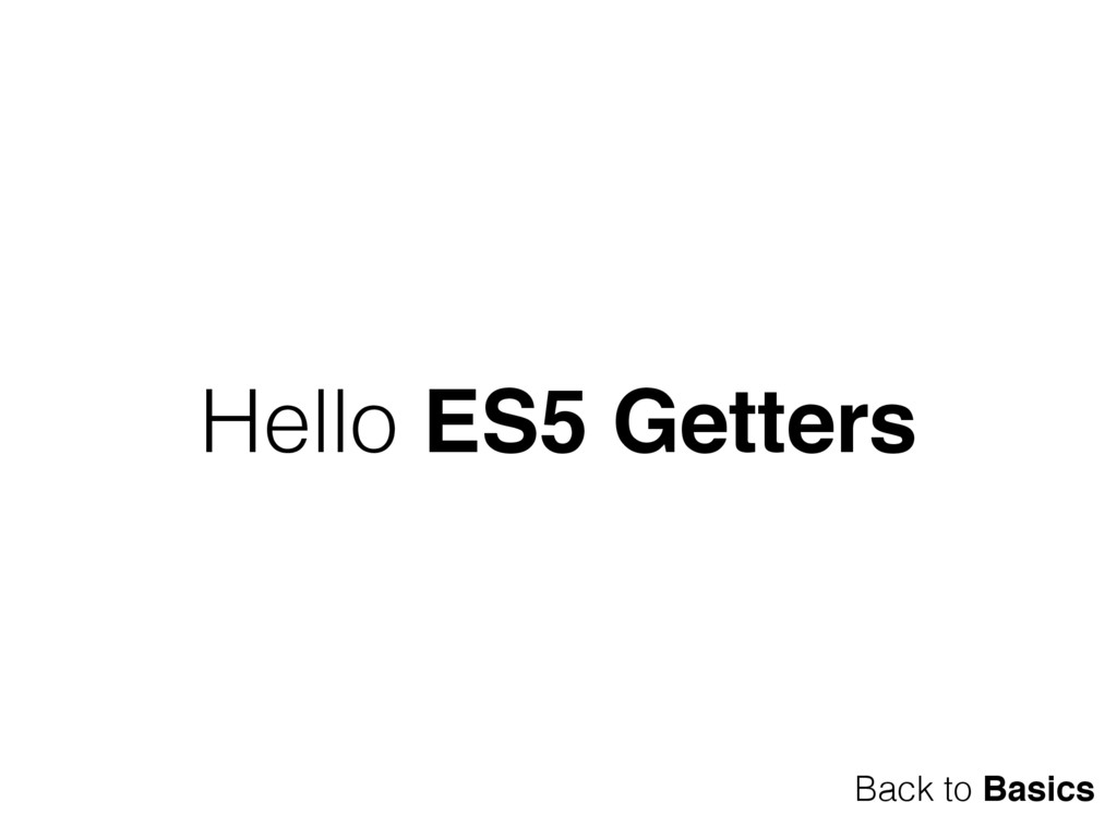 Hello ES5 Getters Back to Basics