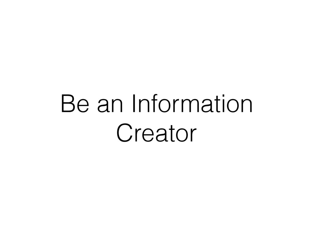 Be an Information Creator