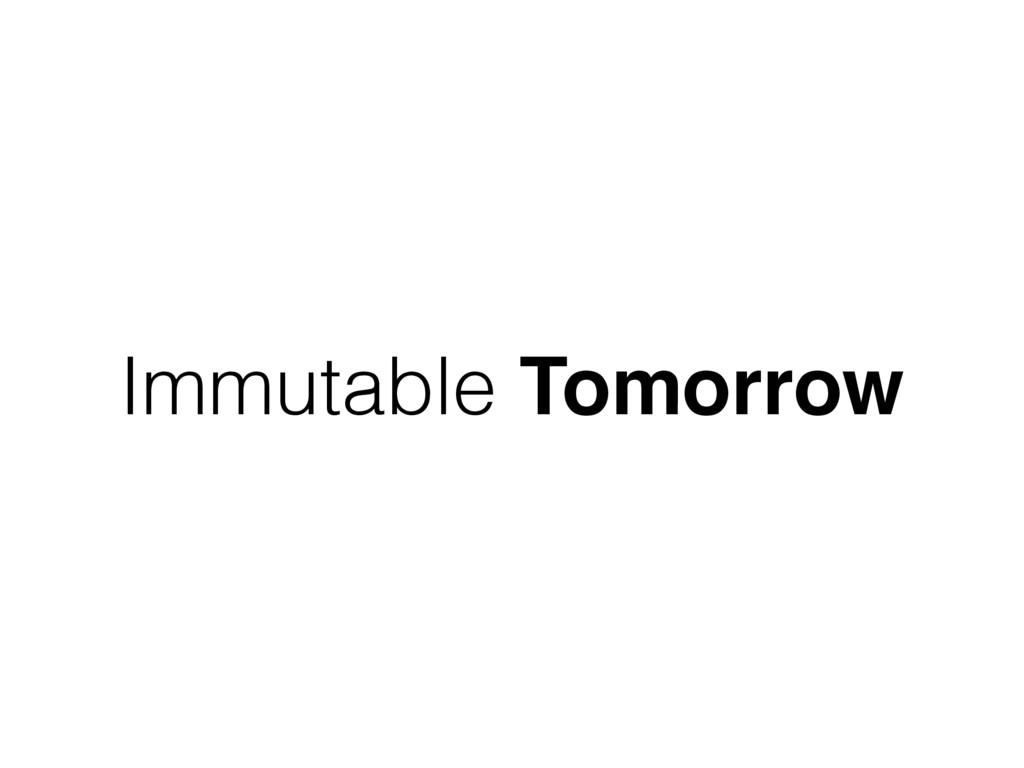 Immutable Tomorrow