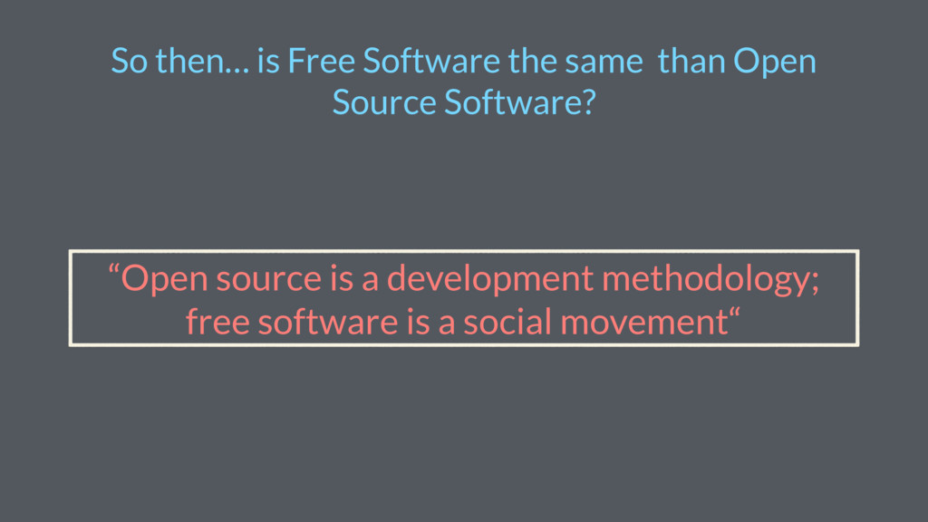 So then… is Free Software the same than Open So...
