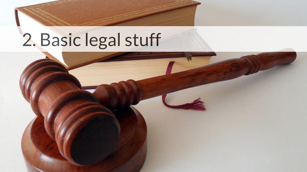 2. Basic legal stuff