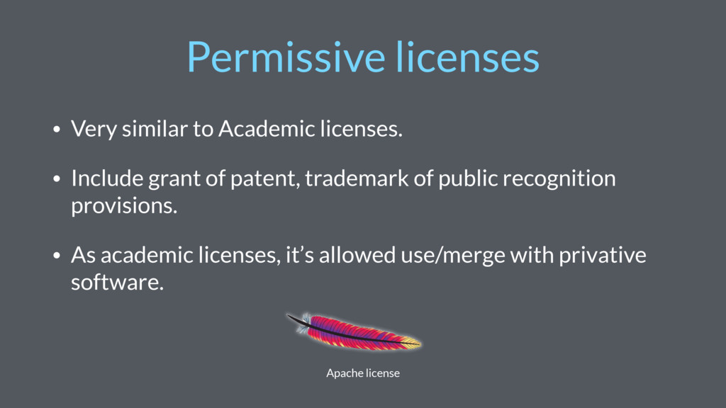 Permissive licenses • Very similar to Academic ...