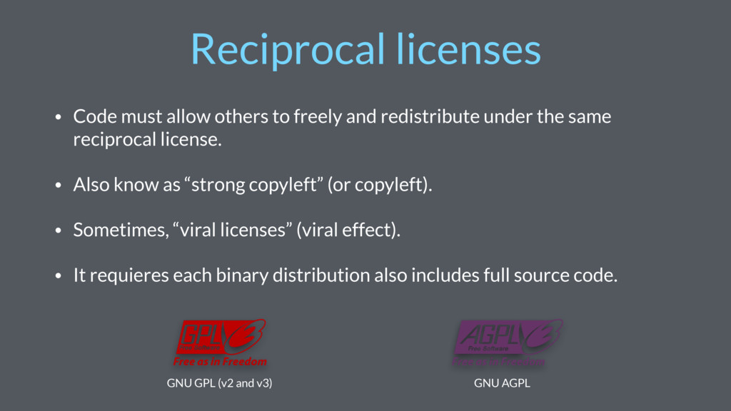 Reciprocal licenses • Code must allow others to...