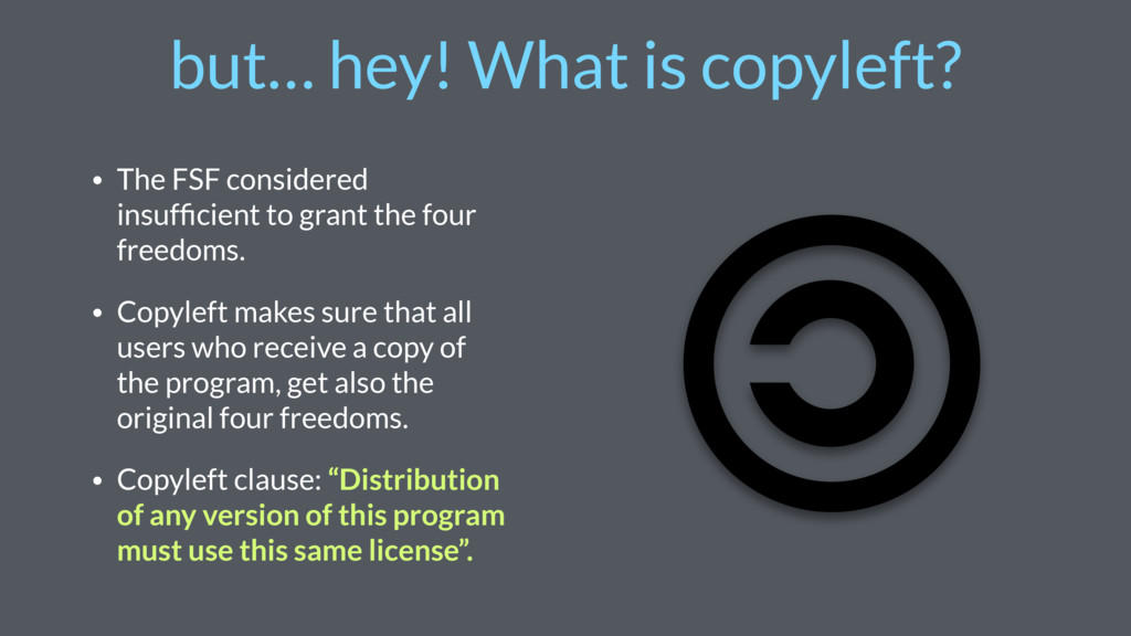 but… hey! What is copyleft? • The FSF considere...
