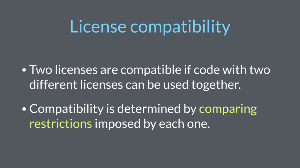 License compatibility • Two licenses are compat...