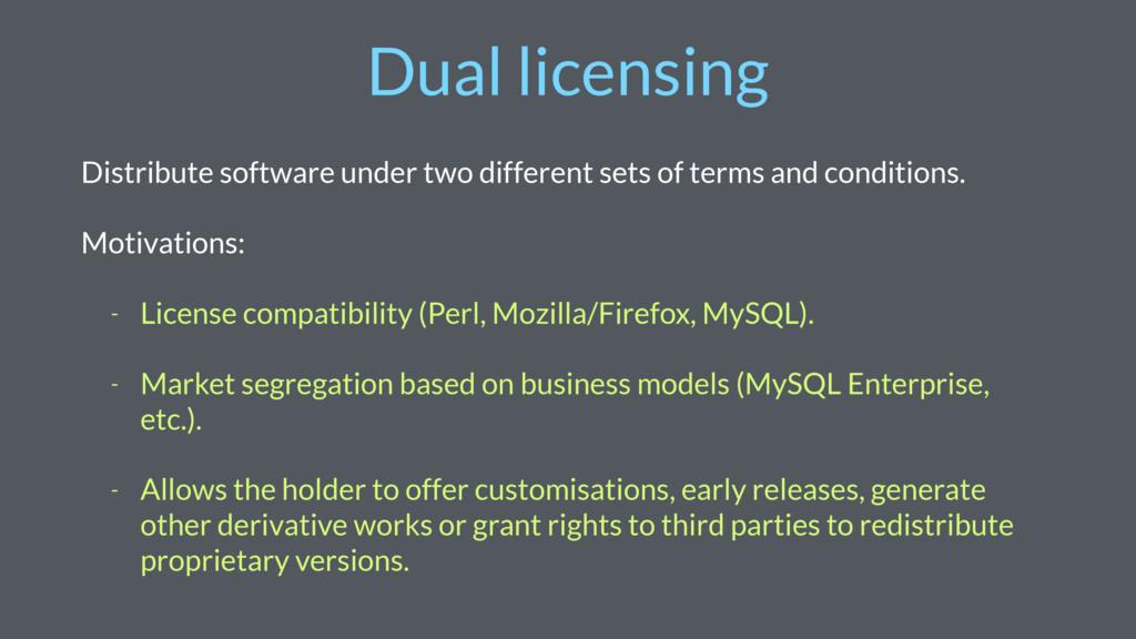 Dual licensing Distribute software under two di...