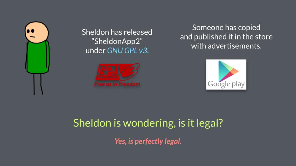 Sheldon is wondering, is it legal? Yes, is perf...