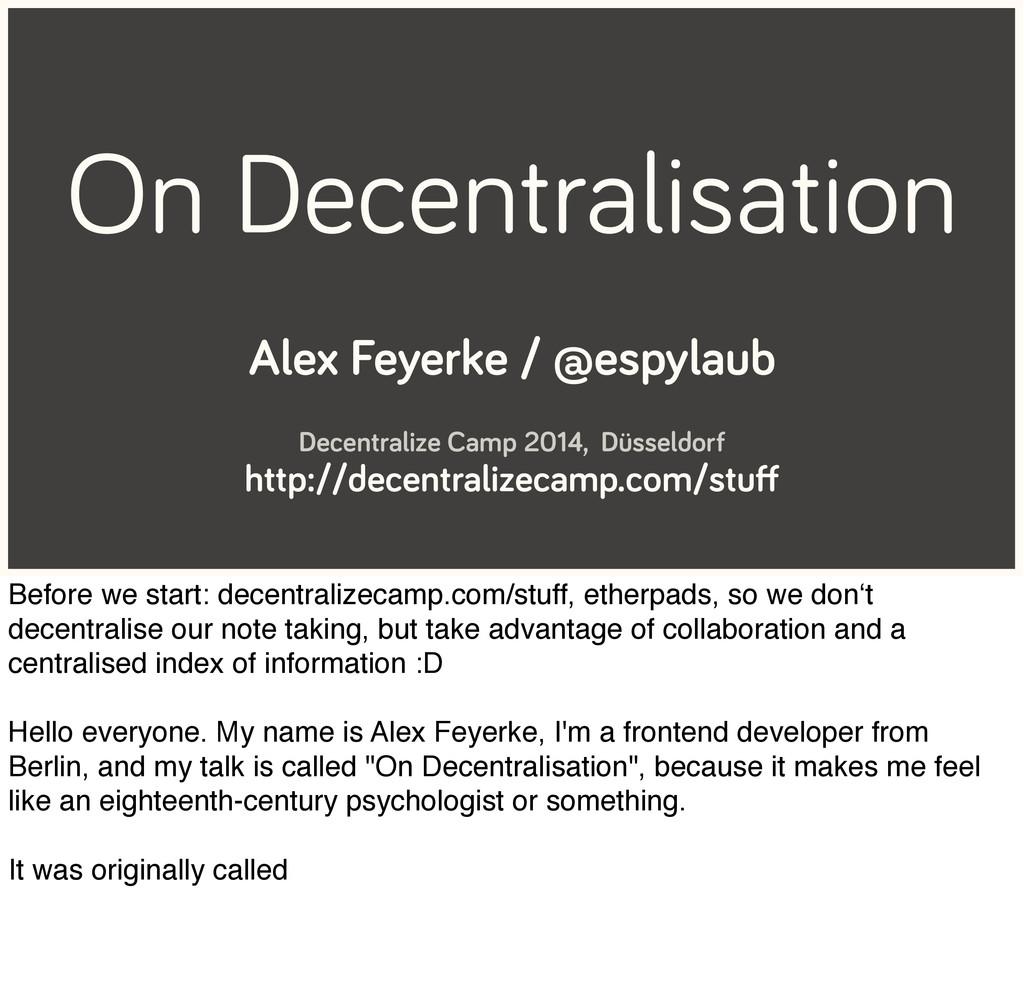 On Decentralisation Alex Feyerke / @espylaub De...