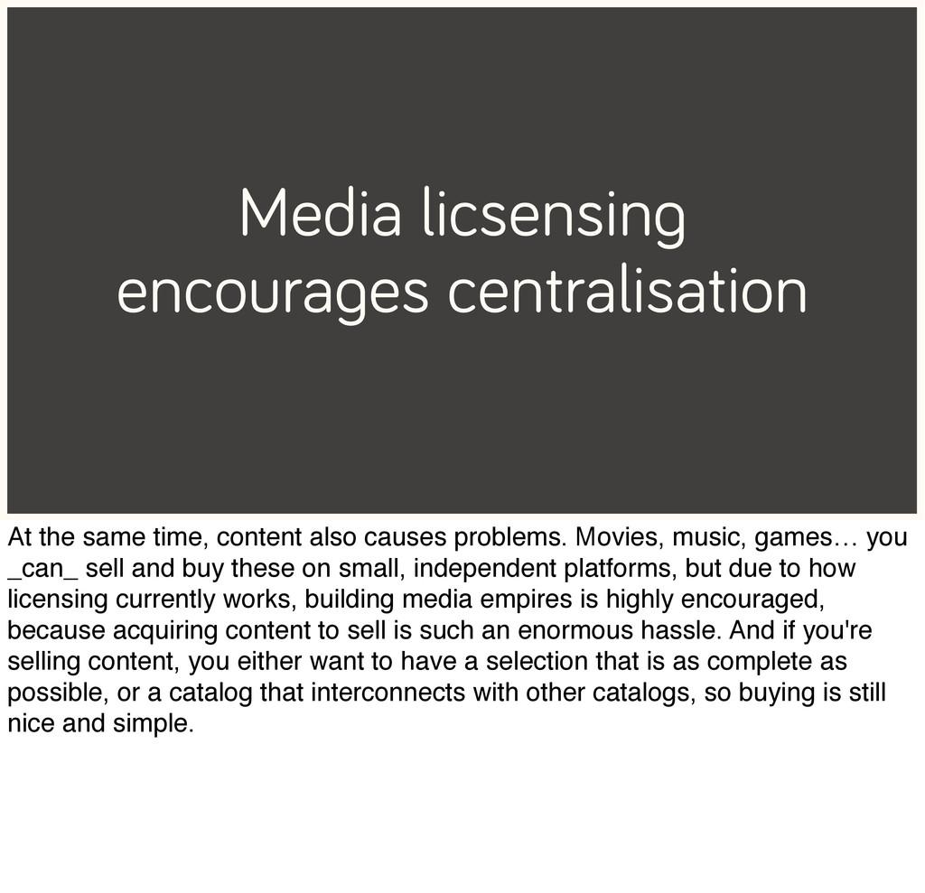 Media licsensing encourages centralisation At t...