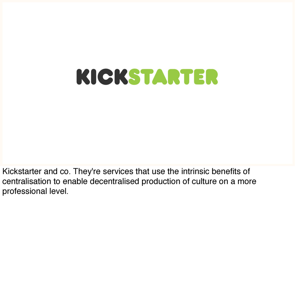 Kickstarter and co. They're services that use t...