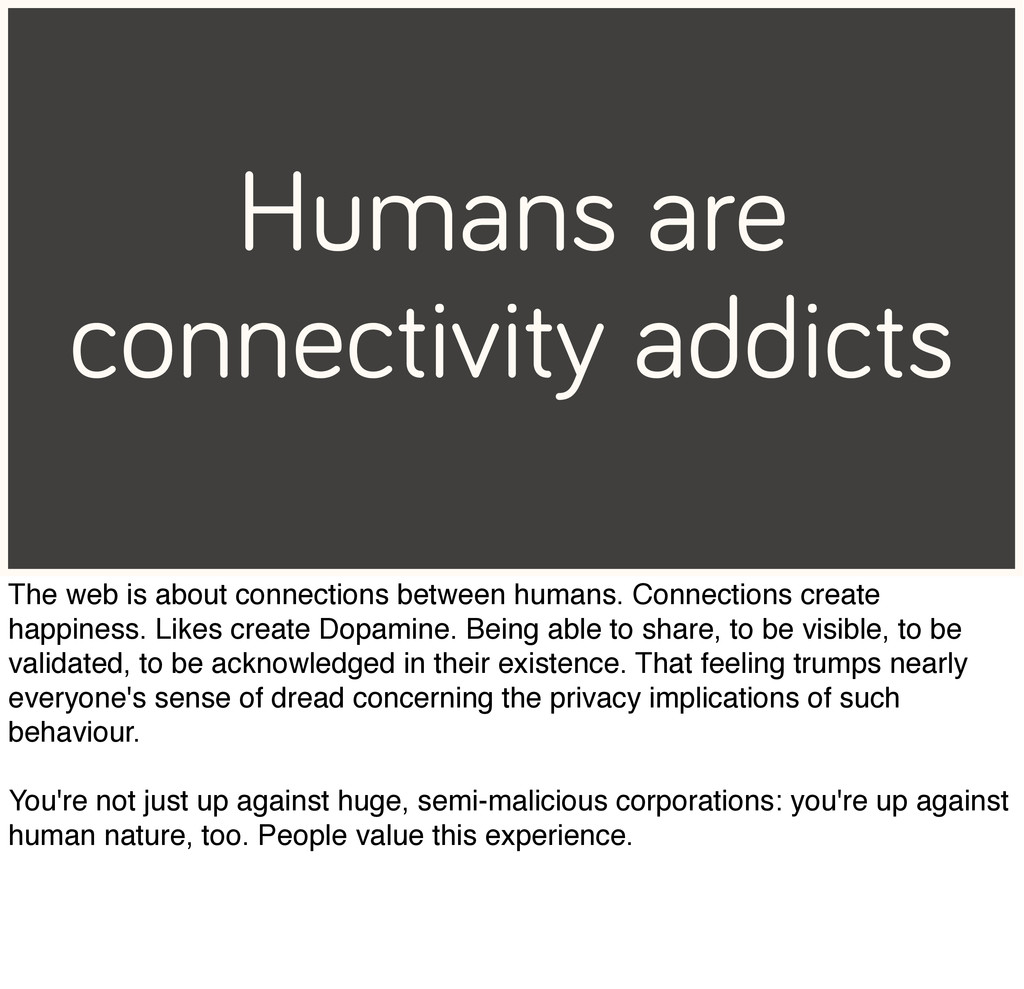 Humans are connectivity addicts The web is abou...