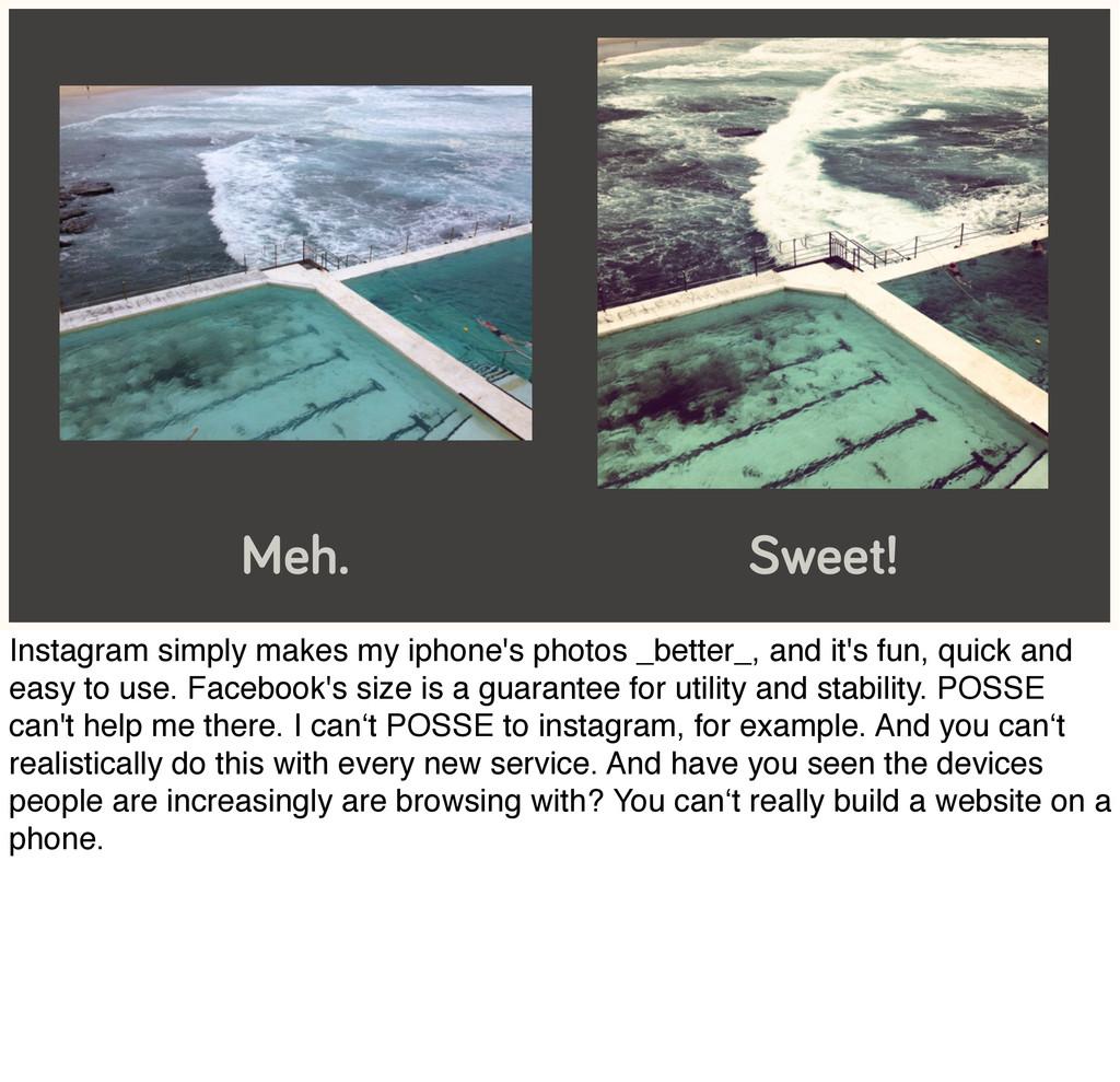 Meh. Sweet! Instagram simply makes my iphone's ...