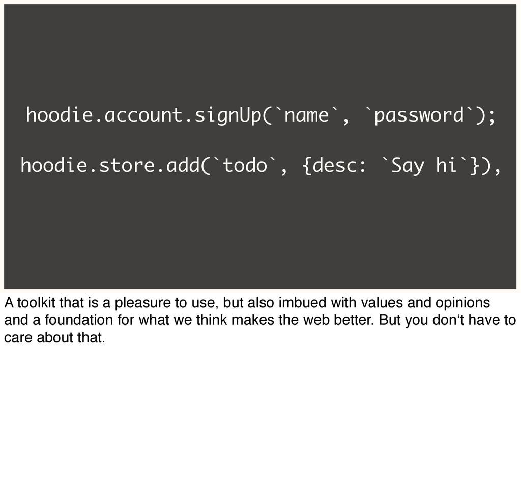 hoodie.account.signUp(`name`, `password`); hood...