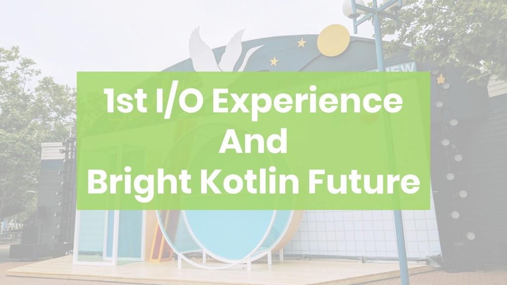 1st I/O Experience And Bright Kotlin Future
