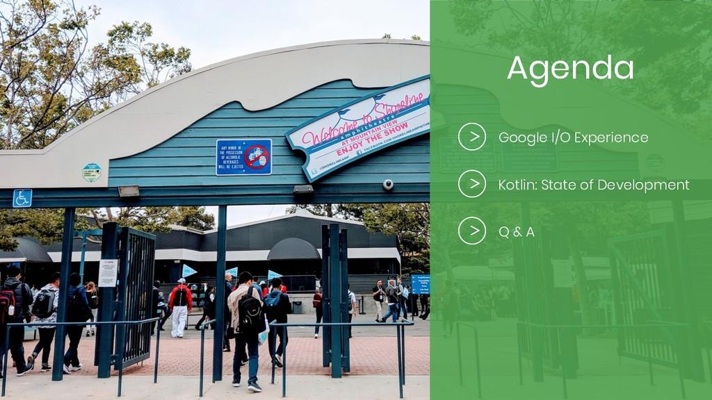 Agenda Google I/O Experience Kotlin: State of D...