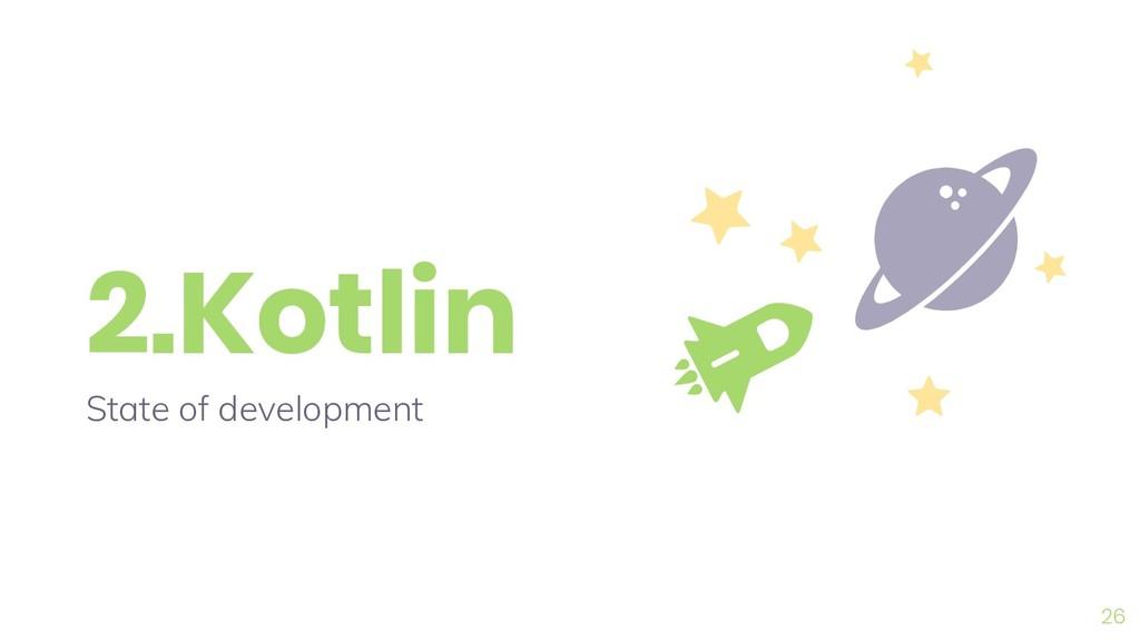 2.Kotlin State of development 26