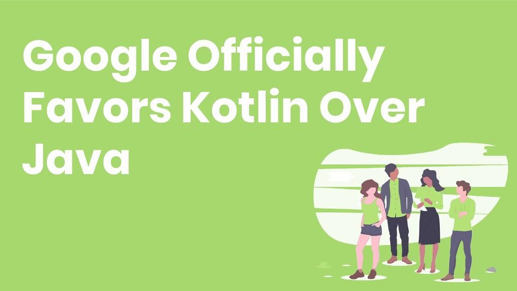 Google Officially Favors Kotlin Over Java 27