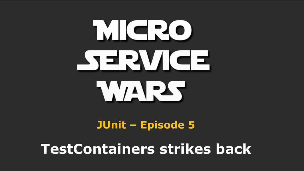 JUnit – Episode 5 TestContainers strikes back