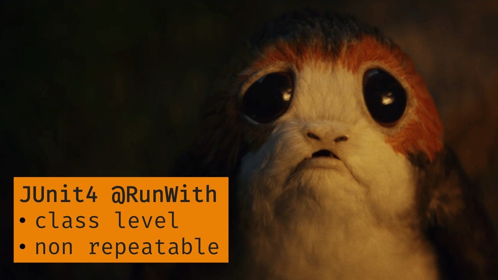 JUnit4 @RunWith •  class level •  non repeatable