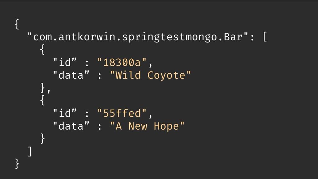 "{ ""com.antkorwin.springtestmongo.Bar"": [ { ""id""..."