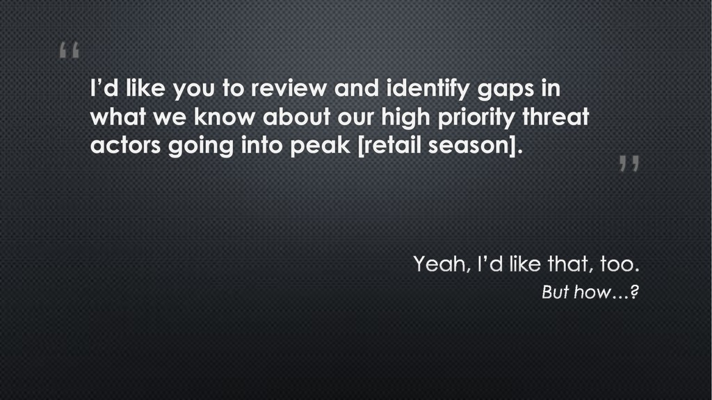 """ "" I'd like you to review and identify gaps in..."