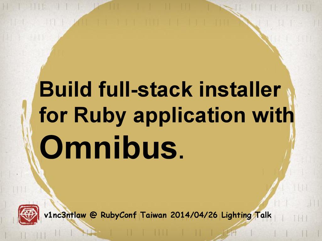 Build full-stack installer for Ruby application...