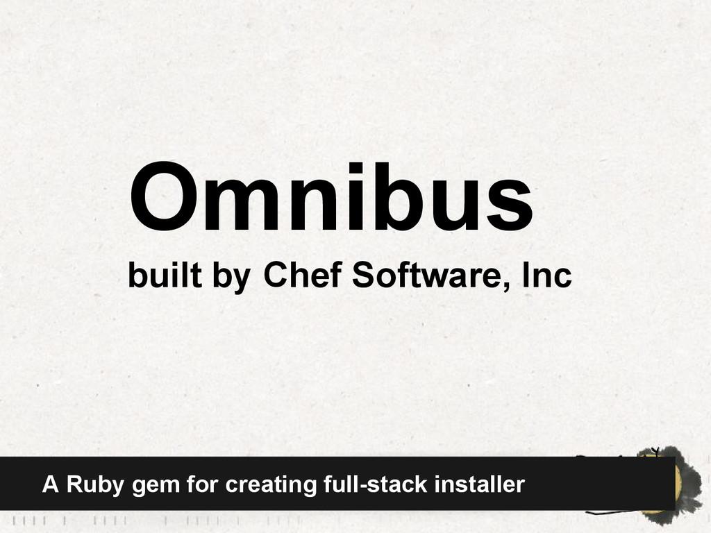 A Ruby gem for creating full-stack installer Om...