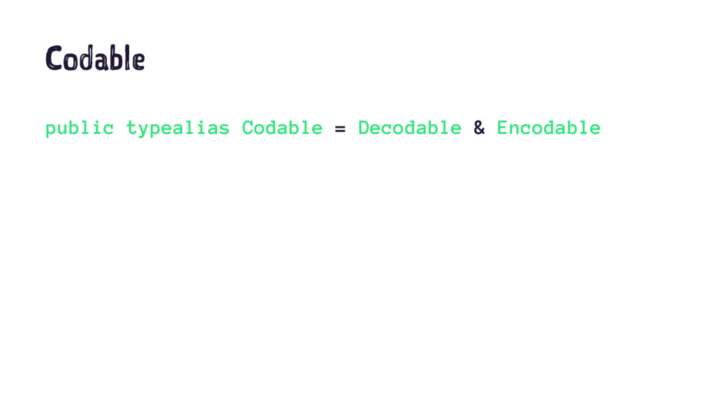 Codable public typealias Codable = Decodable & ...