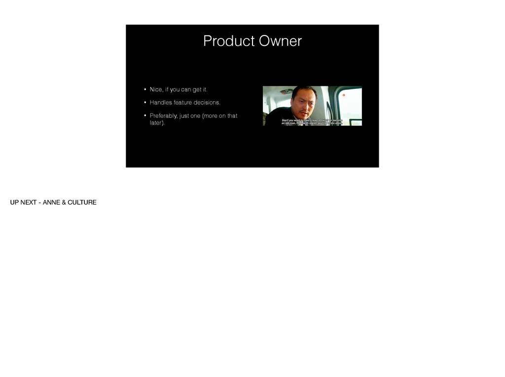 Product Owner • Nice, if you can get it. • Hand...