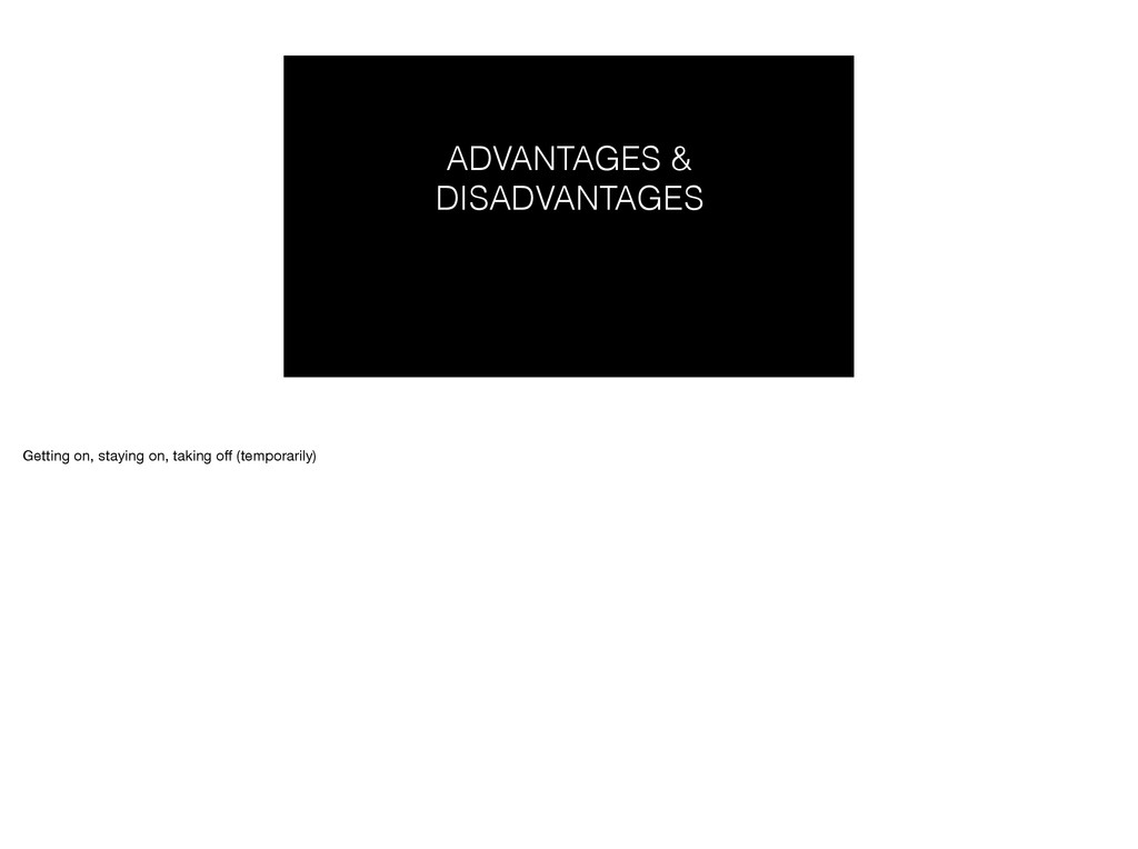 ADVANTAGES & DISADVANTAGES Getting on, staying ...