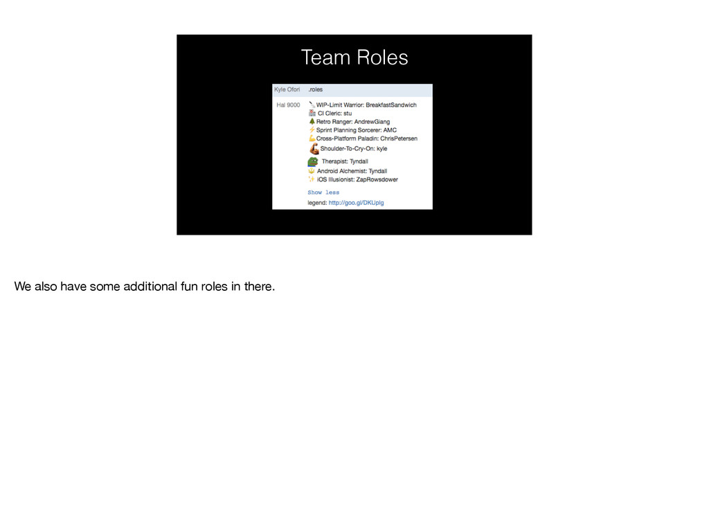 Team Roles We also have some additional fun rol...