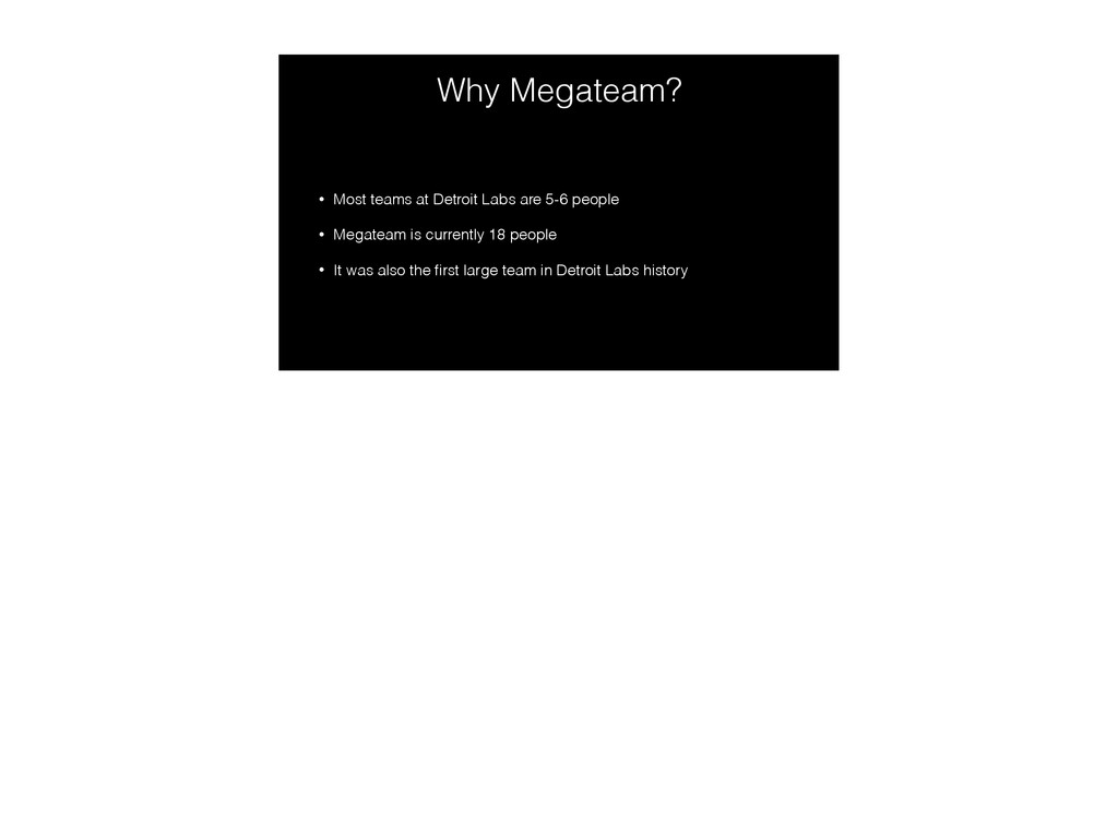Why Megateam? • Most teams at Detroit Labs are ...